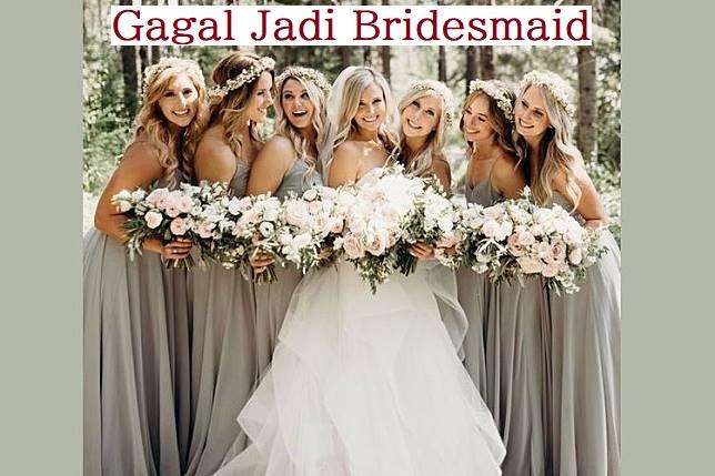 Gagal Jadi Bridesmaid