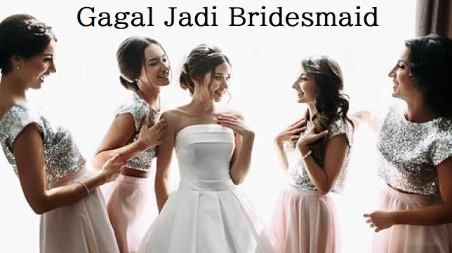 Gagal Jadi Bridesmaid